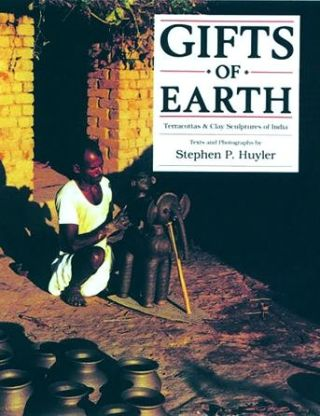 Gifts of Earth. Terracottas and Clay Sculptures of India. STEPHEN P. HUYLER.