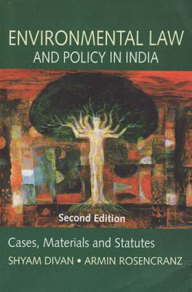 Environmental Law and Policy in India: Cases, Materials and Statutes. SHYAM AND ARMIN ROSENCRANZ...