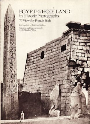 Egypt and the Holy Land in Historic Photographs: 77 Views by Francis Frith. JULIA AND JON E....