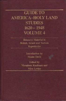 Guide to America-Holy Land Studies 1620-1948, Volume 4: Resource Material in British, Israeli and...