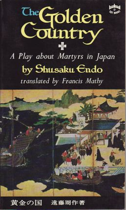 The Golden Country. A Play about Martyrs in Japan. SHUSAKU ENDO