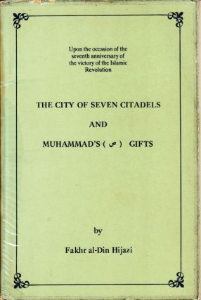 The City of Seven Citadels and Muhammad's Gifts. FAKHR AL-DIN HIJAZI