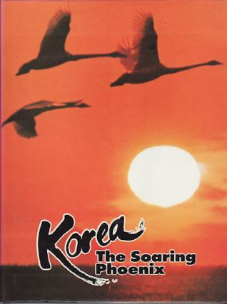 Korea. The Soaring Phoenix. KOREAN OVERSEAS INFORMATION SERVICE