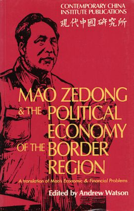 Mao Zedong and the Political Economy of the Border Region. A translation of Mao's Economic and Financial Problems. ANDREW WATSON.