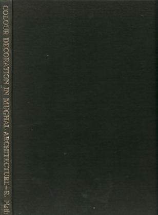 Colour Decoration in Mughal Architecture. R. NATH