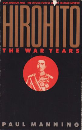 Hirohito. The War Years. PAUL MANNING