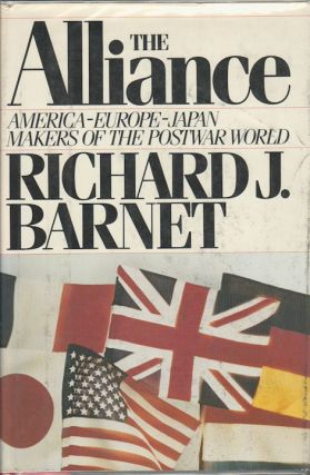 The Alliance. America-Europe-Japan. Makers of the Postwar World. RICHARD J. BARNET.