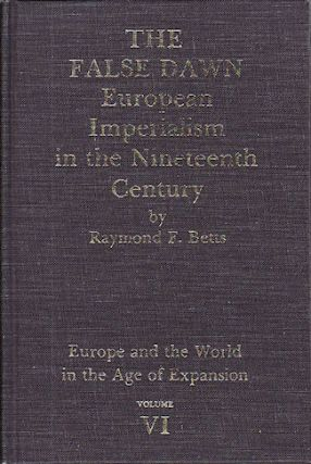 The False Dawn. European Imperialism in the Nineteenth Century. RAYMOND F. BETTS
