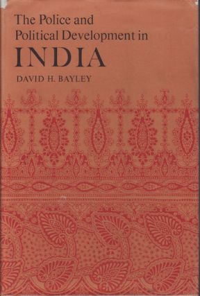 The Police and Political Development in India. DAVID H. BAYLEY.