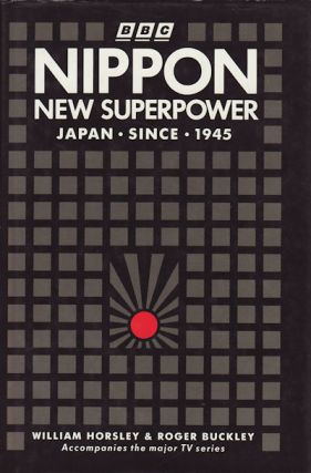 Nippon New Superpower. Japan Since 1945. WILLIAM AND ROGER BUCKLEY HORSLEY