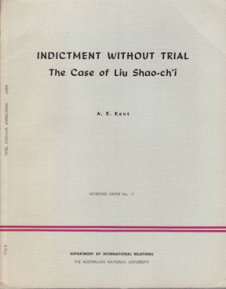 Indictment Without Trial. The Case of Liu Shao-ch'i. A. E. KENT