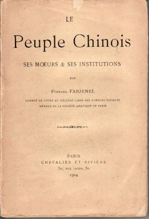 Le Peuple Chinois. Ses Moeurs & Ses Institutions. FERNAND FARJENEL