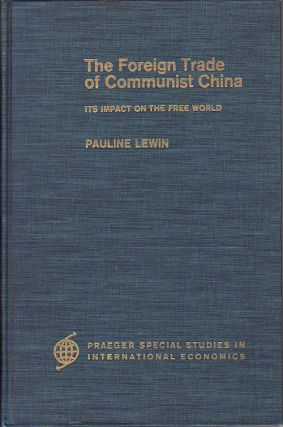 The Foreign Trade of Communist China. Its Impact on the Free World. PAULINE LEWEIN
