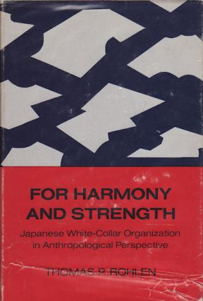 For Harmony and Strength. Japanese White-Collar Organization in Anthropological Perspective....