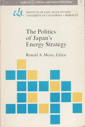The Politics of Japan's Energy Strategy. RONALD A. MORSE