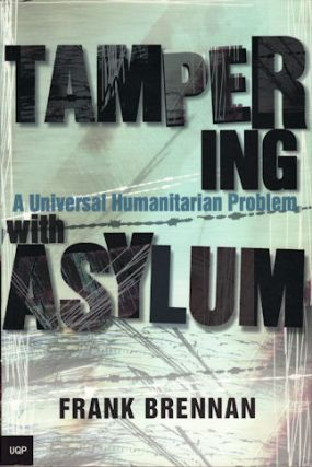 Tampering with Asylum. A universal humanitarian problem. FRANK BRENNAN.