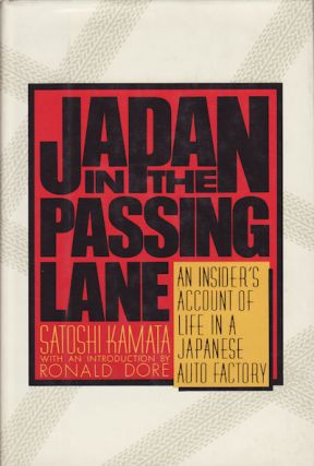 Japan in the Passing Lane. An Insider's Account of Life in a Japanese Auto Factory. SATOSHI KAMATA