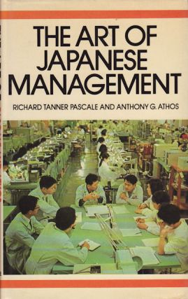 The Art of Japanese Management. RICHARD TANNER AND ANTHONY G. ATHOS PASCALE.