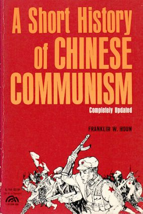 A Short History of Chinese Communism. FRANKLIN W. HOUN