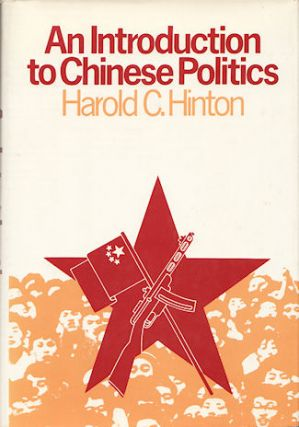 An Introduction to Chinese Politics. HAROLD C. HINTON