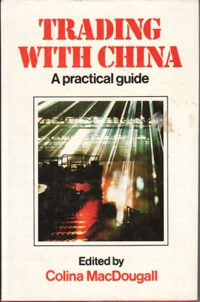 Trading with China. A practical guide. COLINA MACDOUGALL