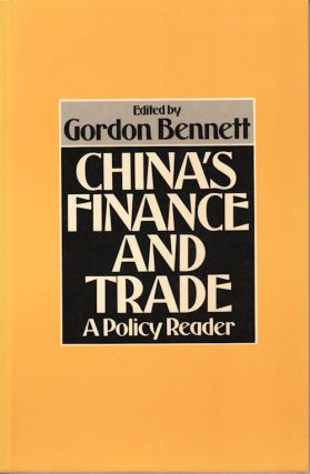 China's Finance and Trade. A Policy Reader. GORDON BENNETT.