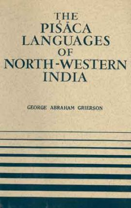 The Pisaca Languages of North-Western India. GEORGE ABRAHAM GRIERSON