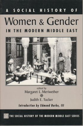 A Social History of Women and Gender in the Modern Middle East. MARGARET L. AND JUDITH E. TUCKER...