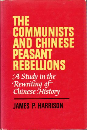 The Communists and Chinese Peasant Rebellions. A Study in the Rewriting of Chinese History. JAMES...