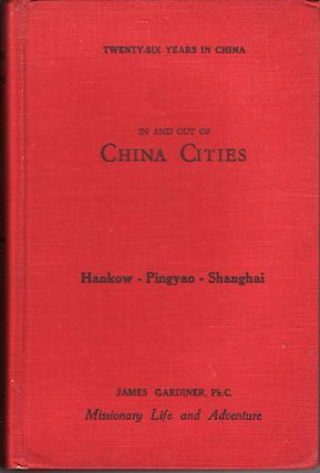In and Out of China Cities. Second Three. Hankow-Pingyao-Shanghai. JAMES GARDINER