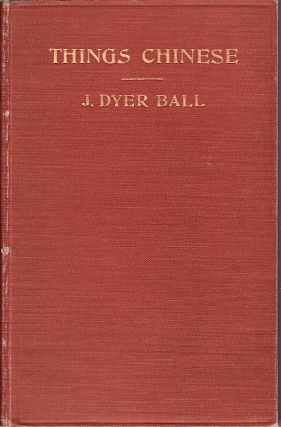 Things Chinese or Notes Connected with China. J. DYER BALL.