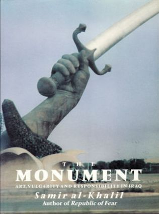 The Monument. Art, Vulgarity and Responsibility in Iraq. SAMIR AL-KHALIL.