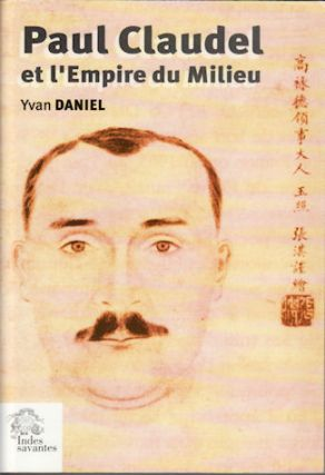 Paul Claudel et l'Empire du Milieu. YVAN DANIEL