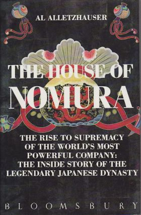 The House of Nomura. The Rise to Supremacy of the World's Most Powerful Company: The Inside Story...