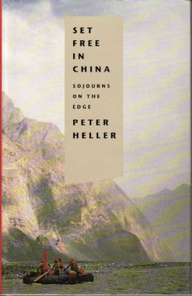 Set Free in China. Sojourns on the Edge. PETER HELLER