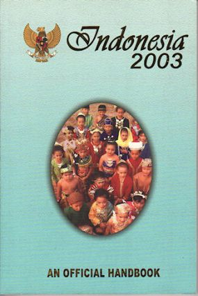 Indonesia 2003. An Official Handbook. NATIONAL INFORMATION AGENCY