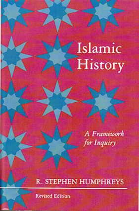 Islamic History. A Framework for Inquiry. R. STEPHEN HUMPHREYS