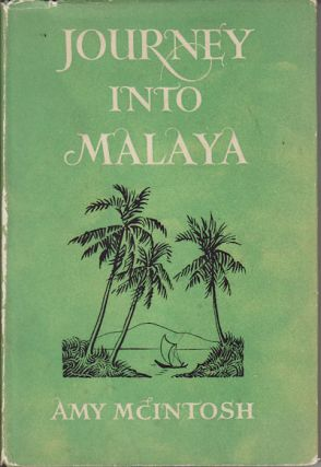 Journey into Malaya. AMY MCINTOSH