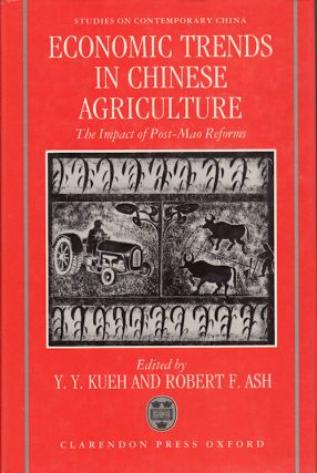 Economic Trends in Chinese Agriculture. The Impact of Post-Mao Reforms. A Memorial Volume in Honour of Kenneth Richard Walker 1932-1989. Y. Y. AND ROBERT F. ASH KUEH.