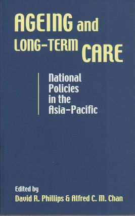 Ageing and Long-Term Care. National Policies in the Asia-Pacific. DAVID R. AND ALFRED C. M. CHAN...