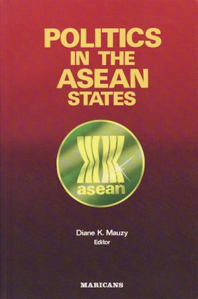 Politics in the ASEAN States. DIANE K. MAUZY