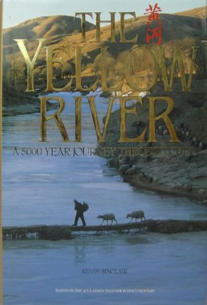 The Yellow River. A 5000 Year Journey Through China. KEVIN SINCLAIR