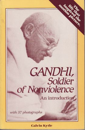 Gandhi, Soldier of Nonviolence. An Introduction. CALVIN KYTLE