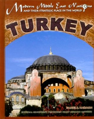 Turkey. Modern Middle East Nations and Their Strategic Place in the World. DANIEL E. HARMON