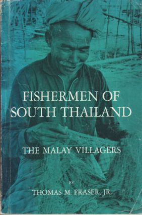 Fishermen of Southern Thailand. The Malay Villagers. THOMAS M. JNR FRASER