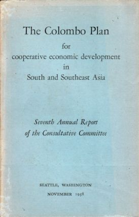 The Colombo Plan for Cooperative Economic Development in South and Southeast Asia. Seventh Annual...