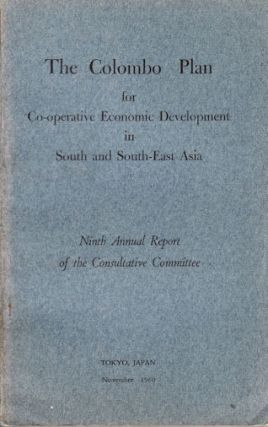 The Colombo Plan for Co-operative Economic Development in South and South-East Asia. Ninth Annual...