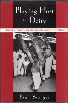 Playing Host to Deity. Festival Religion in the South Indian Tradition. PAUL YOUNGER