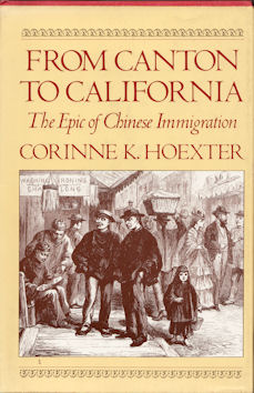 From Canton to California. The Epic of Chinese Immigration. CORINNE K. HOEXTER