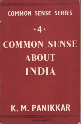 Common Sense About India. K. M. PANIKKAR.